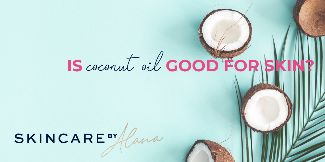 Is coconut oil good for your skin?